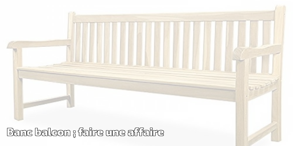 banc balcon faire une affaire pour 2018 meilleur jardin. Black Bedroom Furniture Sets. Home Design Ideas