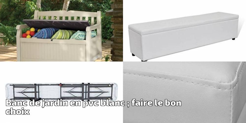 Banc De Jardin En Pvc Blanc Faire Le Bon Choix Pour 2019