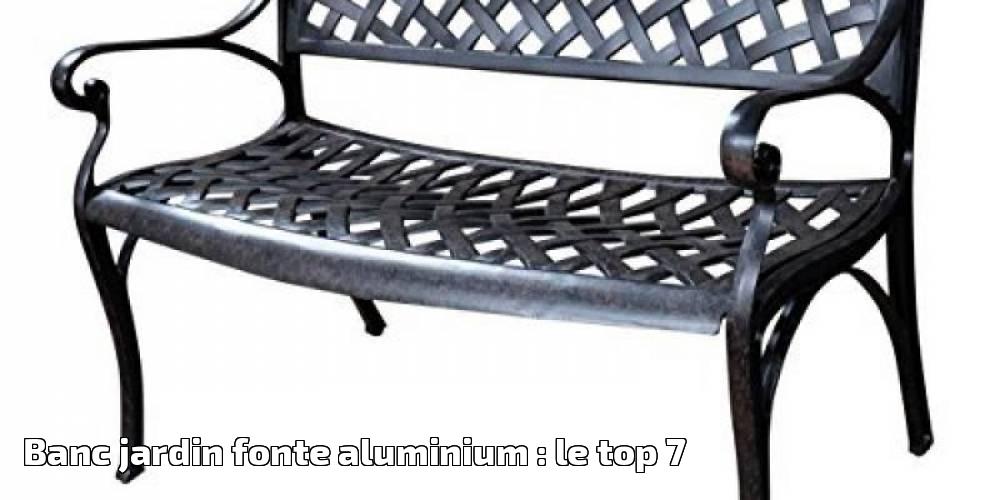 Banc jardin fonte aluminium : le top 7 pour 2019 - Meilleur Jardin