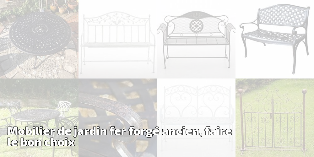 Mobilier de jardin fer forg ancien faire le bon choix pour 2018 meilleur jardin - Mobilier de jardin fer forge ancien ...