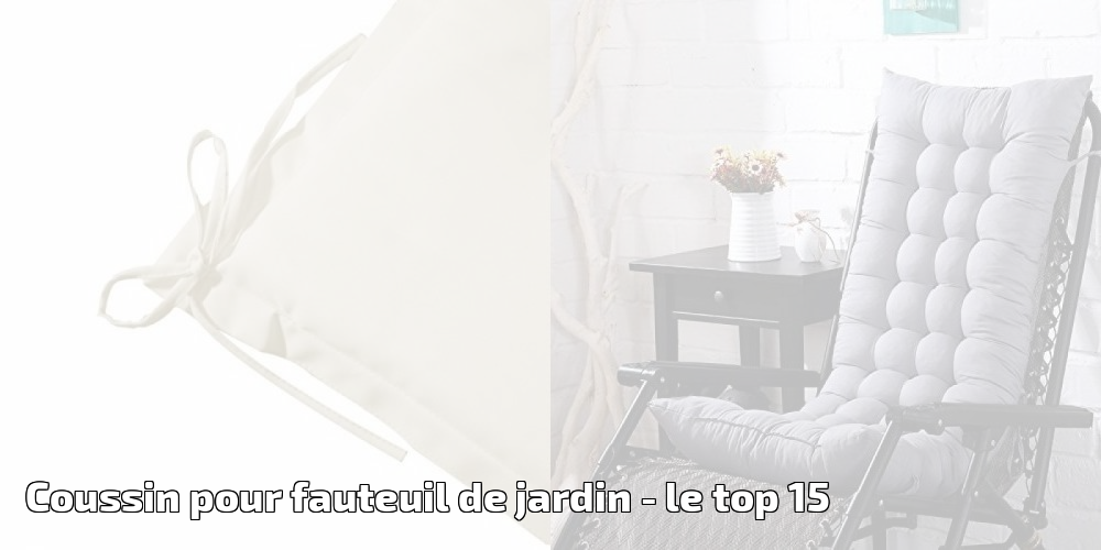 coussin pour fauteuil de jardin pour 2018 le top 15. Black Bedroom Furniture Sets. Home Design Ideas