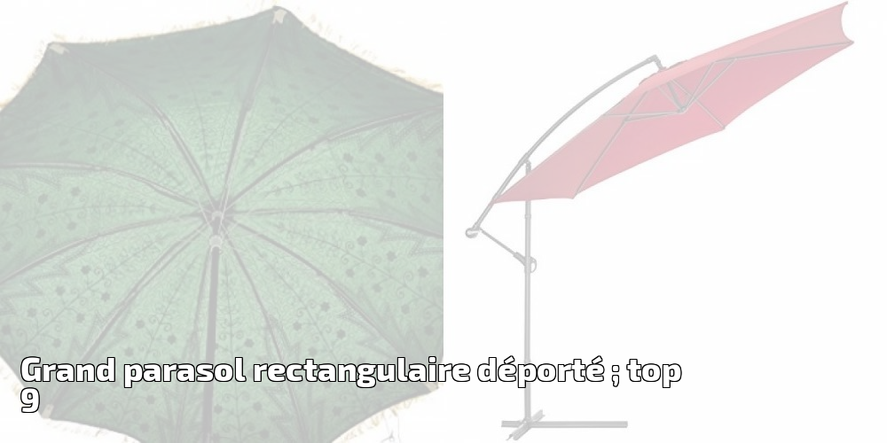 grand parasol rectangulaire d port top 9 pour 2018 meilleur jardin. Black Bedroom Furniture Sets. Home Design Ideas