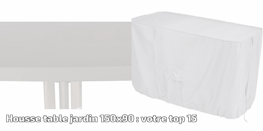 Housse table jardin 150x90 : votre top 15 pour 2019 ...