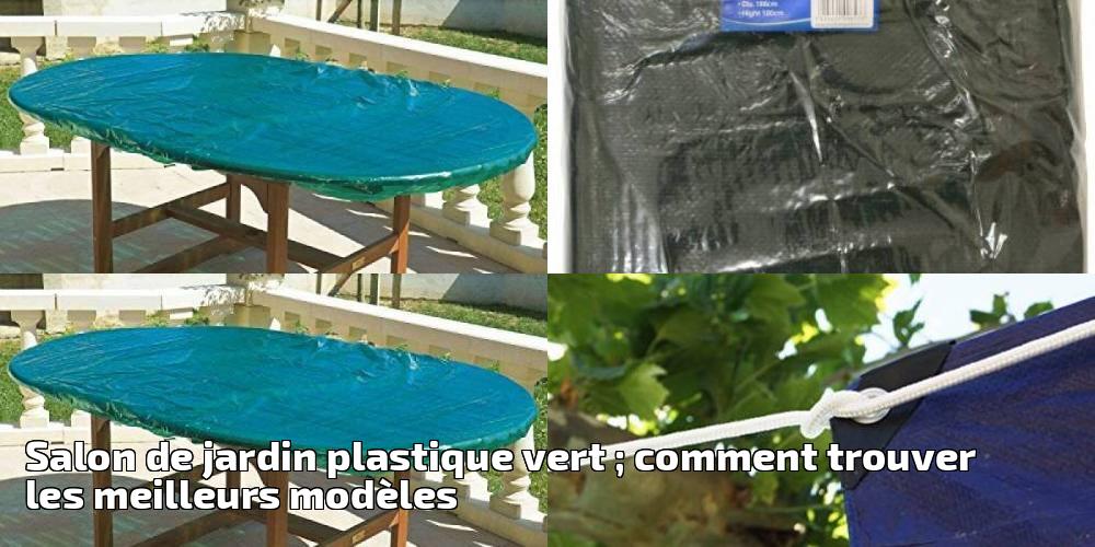Salon de jardin plastique vert ; comment trouver les ...