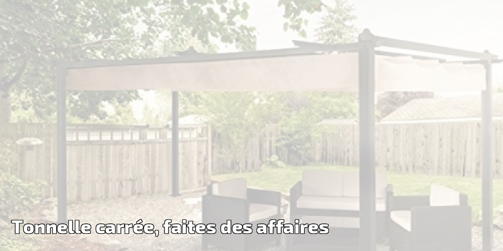 tonnelle carr e faites des affaires pour 2018 meilleur jardin. Black Bedroom Furniture Sets. Home Design Ideas