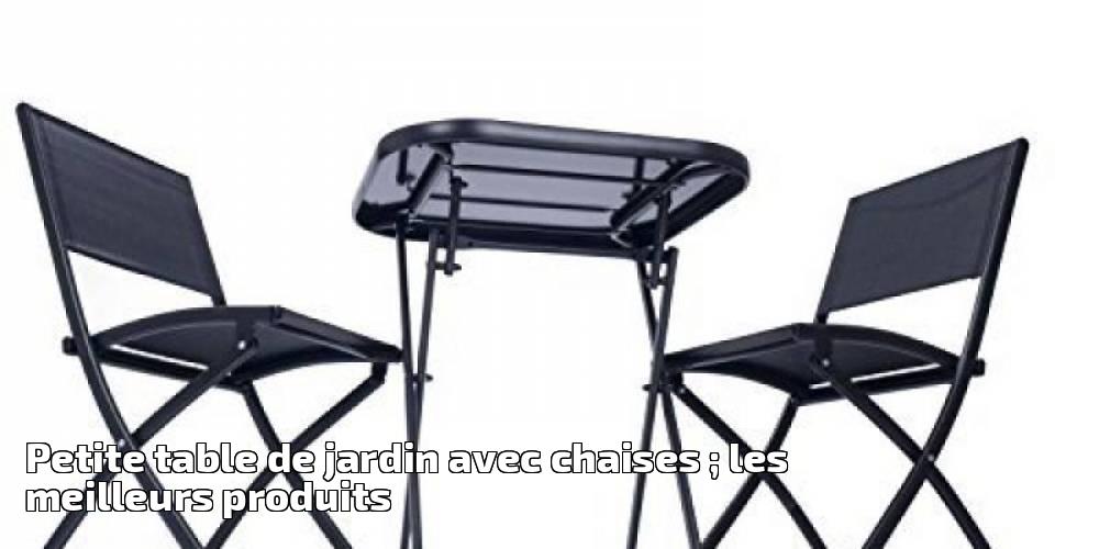 Petite table de jardin avec chaises ; les meilleurs produits pour ...