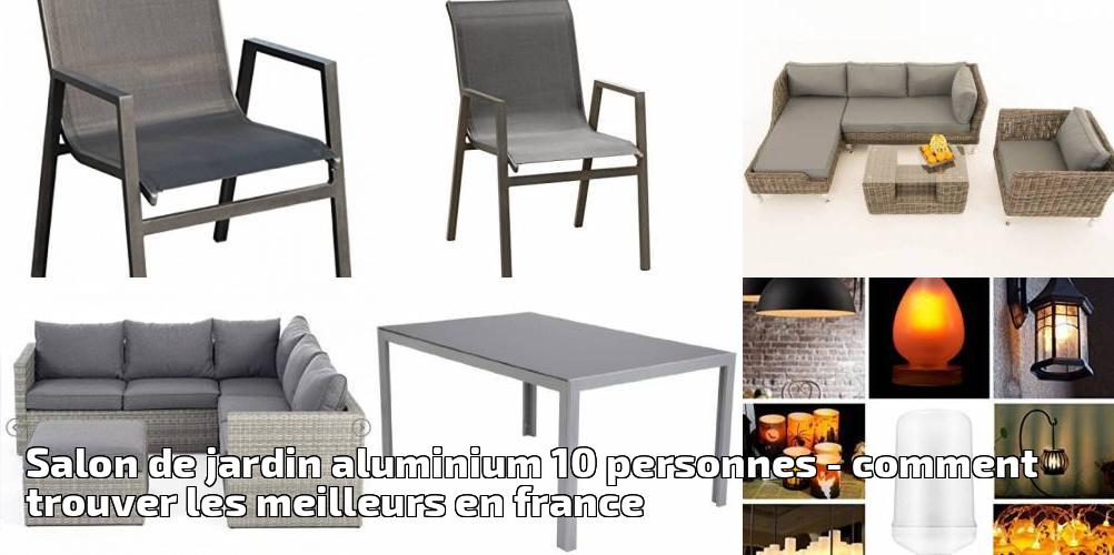 Salon de jardin aluminium 10 personnes pour 2019 - comment ...