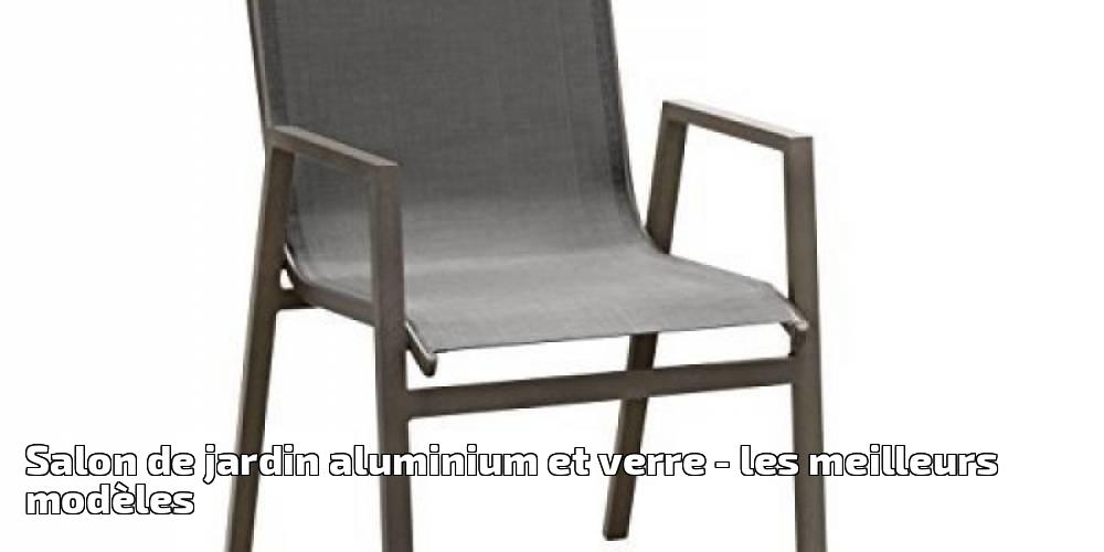 salon de jardin aluminium et verre pour 2018 les meilleurs mod les meilleur jardin. Black Bedroom Furniture Sets. Home Design Ideas