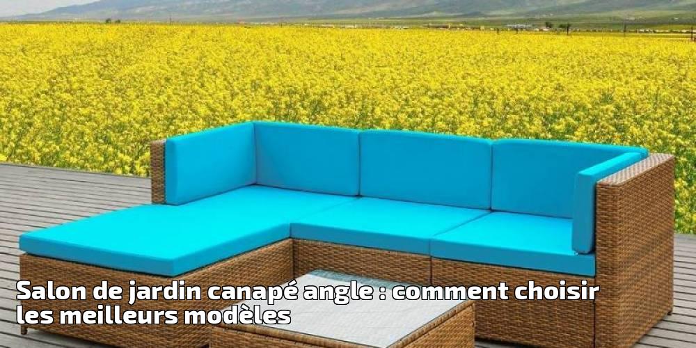 Salon de jardin canapé angle : comment choisir les meilleurs modèles ...