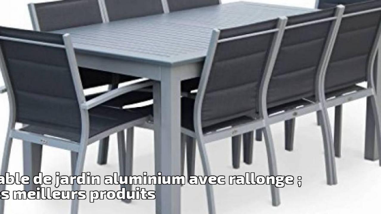 Table de jardin aluminium avec rallonge ; les meilleurs ...