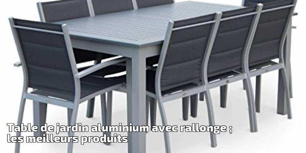 Table de jardin aluminium avec rallonge ; les meilleurs produits ...